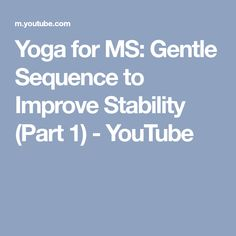 Yoga for MS: Gentle Sequence to Improve Stability (Part 1) - YouTube