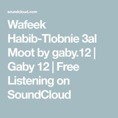 Wafeek Habib-Tlobnie 3al Moot by gaby.12 | Gaby 12 | Free Listening on SoundCloud