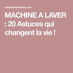 MACHINE A LAVER : 20 Astuces qui changent la vie ! Housekeeping Tips, Clean House, Cleaning Hacks, Life Hacks, Food And Drink, Good Things, How To Plan, Bio, Planning