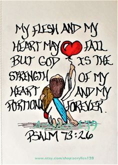"""My heart and my flesh may fail, but God is the strength of my heart and my portion forever."" Psalm 73:26 (Scripture doodle of encouragement)"