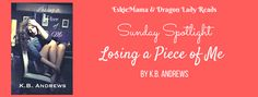 EskieMama & Dragon Lady Reads Sunday Spotlight w/Giveaway: Losing a Piece of Me by K.B. Andrews