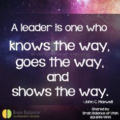 A #leader is one who knows the way, goes the way, and shows the way. –John C. Maxwell #truth #leadbyexample #lead #wordstomotivate #wordstoliveby #motivation #motivational #instaquote #StGeorge #SouthJordan #PleasantGrove #Utah #UT #brainbalance #addressthecause #afterschoolprogram