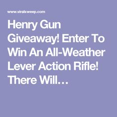 Henry Gun Giveaway! Enter To Win An All-Weather Lever Action Rifle! There Will…