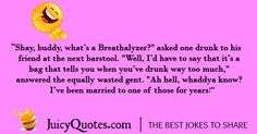 Funny alcohol jokes and drinking jokes. Perfect for a funny night out. Will make you and your friends laugh. Also check our thousands of other jokes. - Page 2