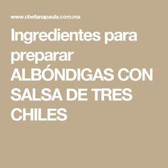 Ingredientes para preparar ALBÓNDIGAS CON SALSA DE TRES CHILES