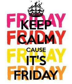 KEEP CALM CAUSE IT'S FRIDAY