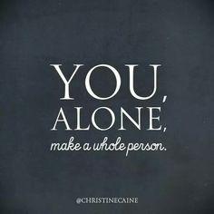You alone, make a whole person