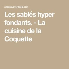 Les sablés hyper fondants. - La cuisine de la Coquette