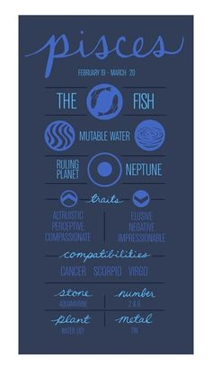 Pisces: February 20th -March 20th * The FISH * Mutable WATER sign * Traits: Elusive, Impressible, Compassionate. * COMPATIBLE with SCORPIO's//CANCER//VIRGO