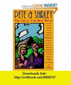 Pete and Shirley The Great Tar Heel Novel (9781878086495) Lee Smith, Fred Chappell, David Perkins , ISBN-10: 1878086499  , ISBN-13: 978-1878086495 ,  , tutorials , pdf , ebook , torrent , downloads , rapidshare , filesonic , hotfile , megaupload , fileserve