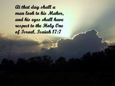 """""""At that day shall a man look to his Maker, and his eyes shall have respect to the Holy One of Israel. Isaiah 17, Heaven Pictures, Best Worship Songs, Gods Love, My Love, I Said, Christian Music, All About Eyes, Men Looks"""