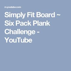 Simply Fit Board ~ Six Pack Plank Challenge - YouTube