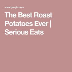 The Best Roast Potatoes Ever | Serious Eats