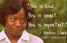 "The Help.I've started telling Cadee every morning ""You are kind, You are smart, You are important, You are going to do great things in this world. The Help Movie Quotes, Great Quotes, Quotes To Live By, Inspirational Quotes, Inspiring Sayings, Quick Quotes, Meaningful Sayings, Motivational Sayings, Meaningful Life"