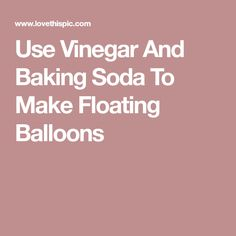 Use Vinegar And Baking Soda To Make Floating Balloons