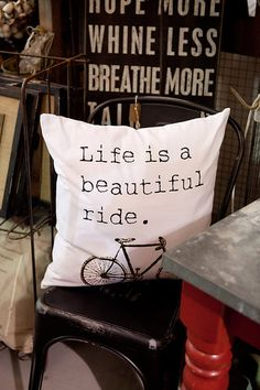 Life is a Beautiful Ride Pillow.   Photo from Farm House collection by Elizabeth Newton Photography