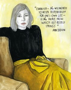 """Character — the willingness to accept responsibility for one's own life — is the source from which self-respect springs."" Joan Didion on Self-Respect 