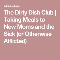 The Dirty Dish Club | Taking Meals to New Moms and the Sick (or Otherwise Afflicted)