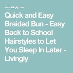 Quick and Easy Braided Bun - Easy Back to School Hairstyles to Let You Sleep In Later - Livingly