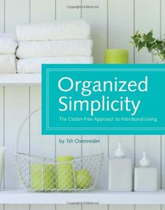 Organized Simplicity: The Clutter-Free Approach to Intentional Living $11.48