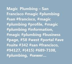 Magic Plumbing – San Francisco #magic #plumbing #san #francisco, #magic #plumbing #profile, #magic #plumbing #information, #magic #plumbing #business #page, #58 #west #portal #ave #suite #342 #san #francisco, #94127, #(415) #689-7108, #plumbing, #sewer #contractor, #water #heaters http://new-orleans.nef2.com/magic-plumbing-san-francisco-magic-plumbing-san-francisco-magic-plumbing-profile-magic-plumbing-information-magic-plumbing-business-page-58-west-portal-ave-suite-342-san-fr/  # Magic…