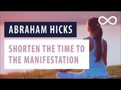 Abraham Hicks - How to Shorten the time to the Manifestation