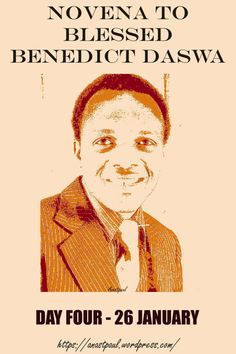 Novena to Bl Benedict Daswa – Day FOUR – 26 January  DAY 4 A MAN COMMITTED TO THE COMMUNITY  Benedict was highly respected in the community. He was a natural leader and a confidant of the headman who chose him as the secretary of his council. Always guided...........