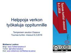 Helppoja verkon työkaluja oppitunnille Tampereen seudun Osaava Tuunaa tuntisi -messut 6.2.2016 Matleena Laakso Blogi: www.matleenalaakso.fi Twitter: @matleenal…