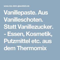 Vanillepaste. Aus Vanilleschoten. Statt Vanillezucker. - Essen, Kosmetik, Putzmittel etc. aus dem Thermomix