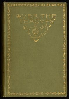 """Oliver Wendell Holmes 1891 """"Over the Teacups"""" / Cover Design: Sarah Whitman Vintage Book Covers, Vintage Books, Old Books, Antique Books, Boston Public Library, Beautiful Book Covers, All Friends, Book Cover Design, Bookbinding"""