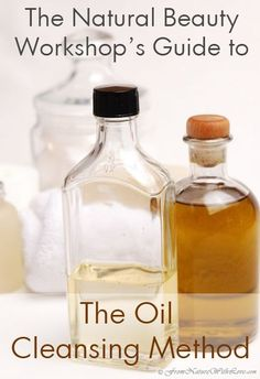 Getting Started With the Oil Cleansing Method - Including Four Basic Oil Cleanser Recipes | The Natural Beauty Workshop