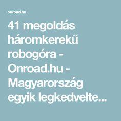 41 megoldás háromkerekű robogóra - Onroad.hu - Magyarország egyik legkedveltebb online motoros magazinja. Hírek, tesztek minden mennyiségben.