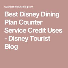 Best Disney Dining Plan Counter Service Credit Uses - Disney Tourist Blog