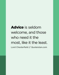 Advice is seldom welcome, and those who need it the most, like it the least. Word Express, Advice Quotes, Random Quotes, Welcome, Lord, Inspirational Quotes, Chart, My Love, Life Coach Quotes