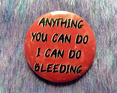 Funny feminist button, I can do bleeding, feminist pin, anything you can do, pinback button, feminist badge, feminist gift ideas, period pin