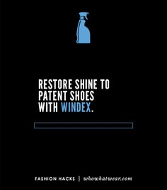 Restore shine to patent shoes with Windex. // 26 Fashion Hacks Every Woman Should Know. // #DIY #HowTo #Tips #Hacks