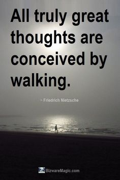 All truly great thoughts are conceived by walking. Encouragement Quotes, Wisdom Quotes, Words Quotes, Life Quotes, Quotes Quotes, Attitude Quotes, Sayings, Walking Quotes, Driving Quotes