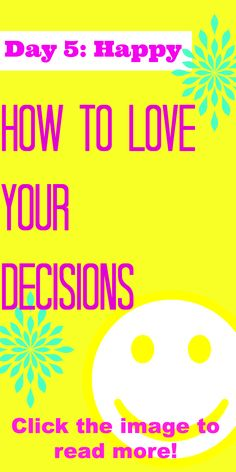 Learn to LOVE YOUR DECISIONS! Click the image to read more and comment below once you do!