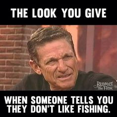 The look you give when someone tells you they don't like fishing. This is an original fishing meme by Respect the Fish. You are welcome to repost, but please do not alter the image in any way. Bass Fishing Tips, Fishing Life, Gone Fishing, Sea Fishing, Sport Fishing, Fishing Basics, Fishing Quotes, Fishing Humor, Fishing Stuff