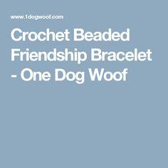 Crochet Beaded Friendship Bracelet - One Dog Woof