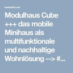 Modulhaus Cube +++ das mobile Minihaus als multifunktionale und nachhaltige Wohnlösung --> #Modulhaus #Minihaus #Cube #TinyHouse #Tiny #Houses #Wohnen