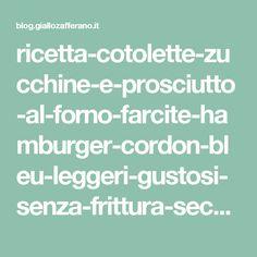 ricetta-cotolette-zucchine-e-prosciutto-al-forno-farcite-hamburger-cordon-bleu-leggeri-gustosi-senza-frittura-secondo-piatto-ricetta.jpg (1200×808)