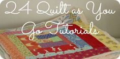Over 20 Quilt as you Go Tutorials & Techniques