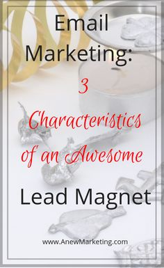 Email Marketing: 3 Characteristics of an Awesome Lead Magnet