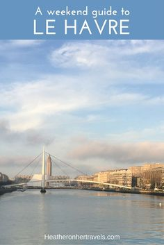Read about my Weekend break in Le Havre, France