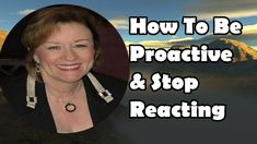 Abraham Hicks How To Be Proactive And Stop Reacting