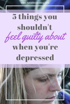Why do I feel so guilty when I'm depressed?