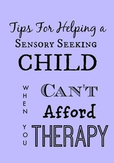 Tips for Sensory Seeking Kids When You Can't Afford Therapy Tips for Helping a Sensory Seeking Child when you Can't Afford Therapy - great list of ideas to incorporate at home and at school Sensory Therapy, Sensory Tools, Autism Sensory, Sensory Diet, Sensory Activities, Ot Therapy, Sensory Play, Therapy Ideas, Sensory Integration Therapy