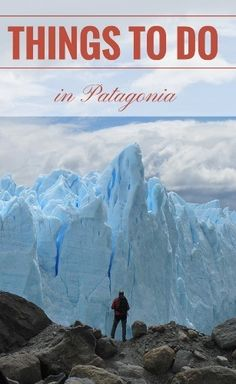 Top Things to Do in Patagonia.. I have checked off a few, but must go back for more.  Beautiful place!