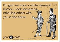the best friendships are started this way. #ecards